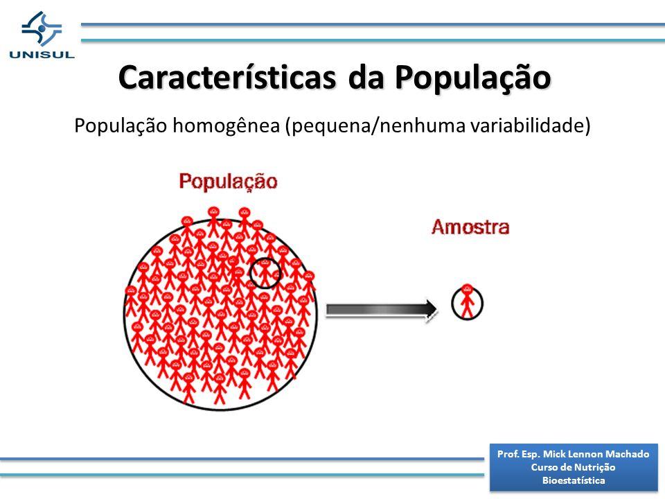 Prof. Esp. Mick Lennon Machado Curso de Nutrição Bioestatística Prof. Esp. Mick Lennon Machado Curso de Nutrição Bioestatística Características da Pop