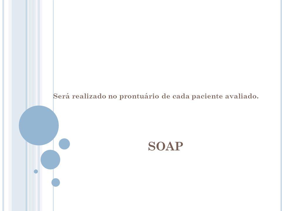 SOAP Será realizado no prontuário de cada paciente avaliado.
