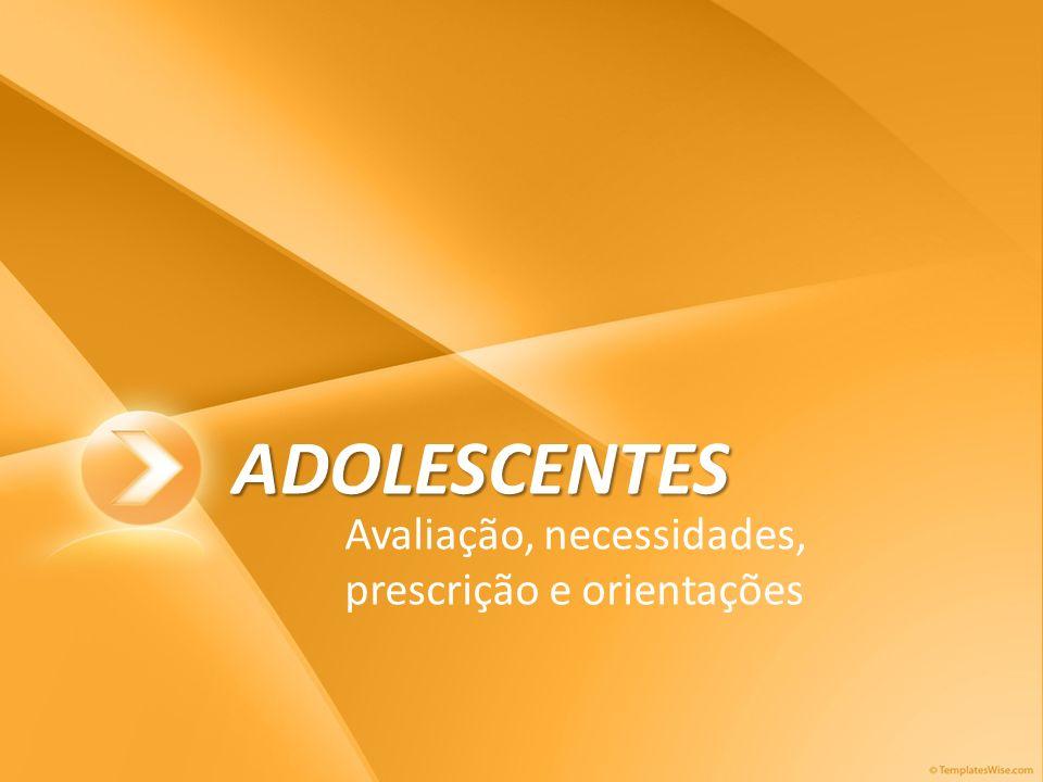 ADOLESCENTES Avaliação, necessidades, prescrição e orientações