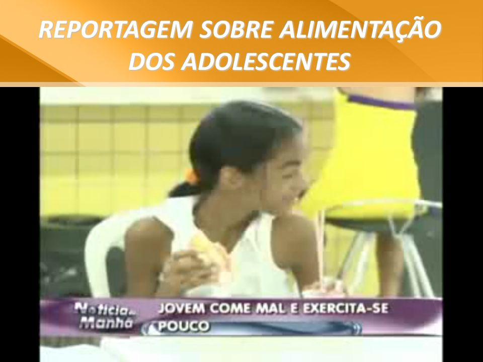 REPORTAGEM SOBRE ALIMENTAÇÃO DOS ADOLESCENTES
