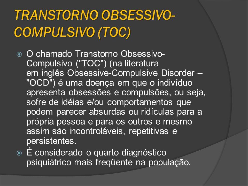 TRANSTORNO OBSESSIVO- COMPULSIVO (TOC) O chamado Transtorno Obsessivo- Compulsivo (