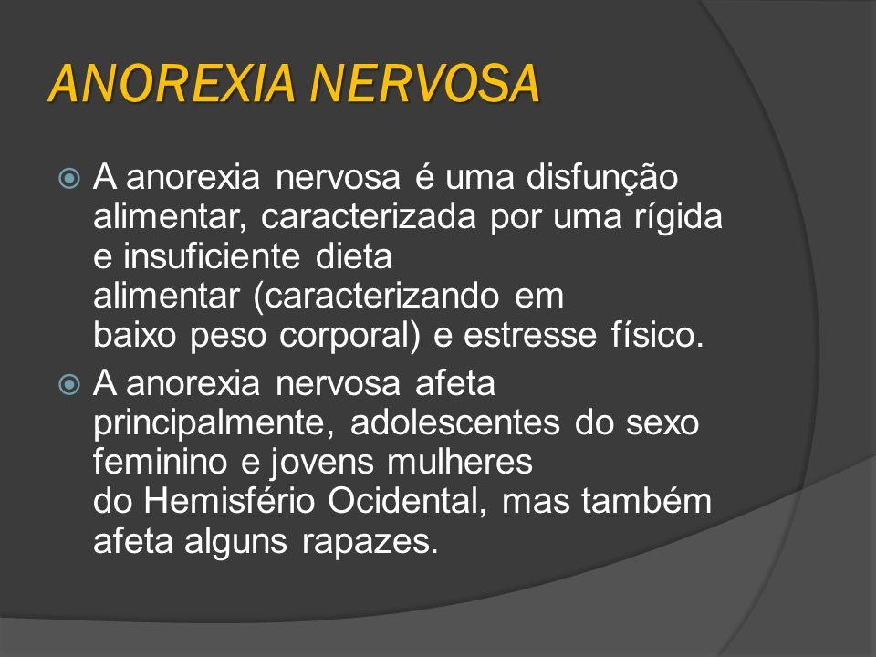 A anorexia nervosa é uma disfunção alimentar, caracterizada por uma rígida e insuficiente dieta alimentar (caracterizando em baixo peso corporal) e es