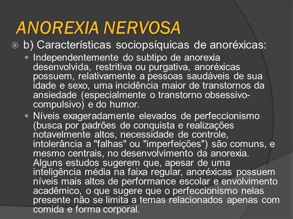 ANOREXIA NERVOSA b) Características sociopsíquicas de anoréxicas: Independentemente do subtipo de anorexia desenvolvida, restritiva ou purgativa, anor
