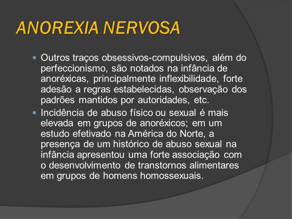 ANOREXIA NERVOSA Outros traços obsessivos-compulsivos, além do perfeccionismo, são notados na infância de anoréxicas, principalmente inflexibilidade,
