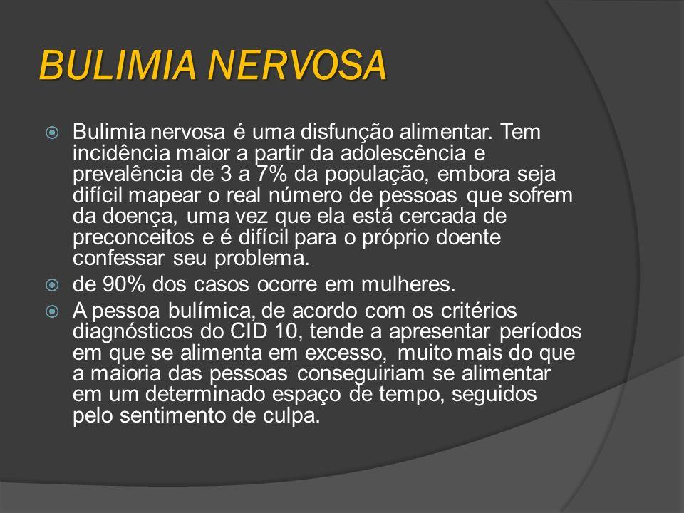 BULIMIA NERVOSA Bulimia nervosa é uma disfunção alimentar. Tem incidência maior a partir da adolescência e prevalência de 3 a 7% da população, embora