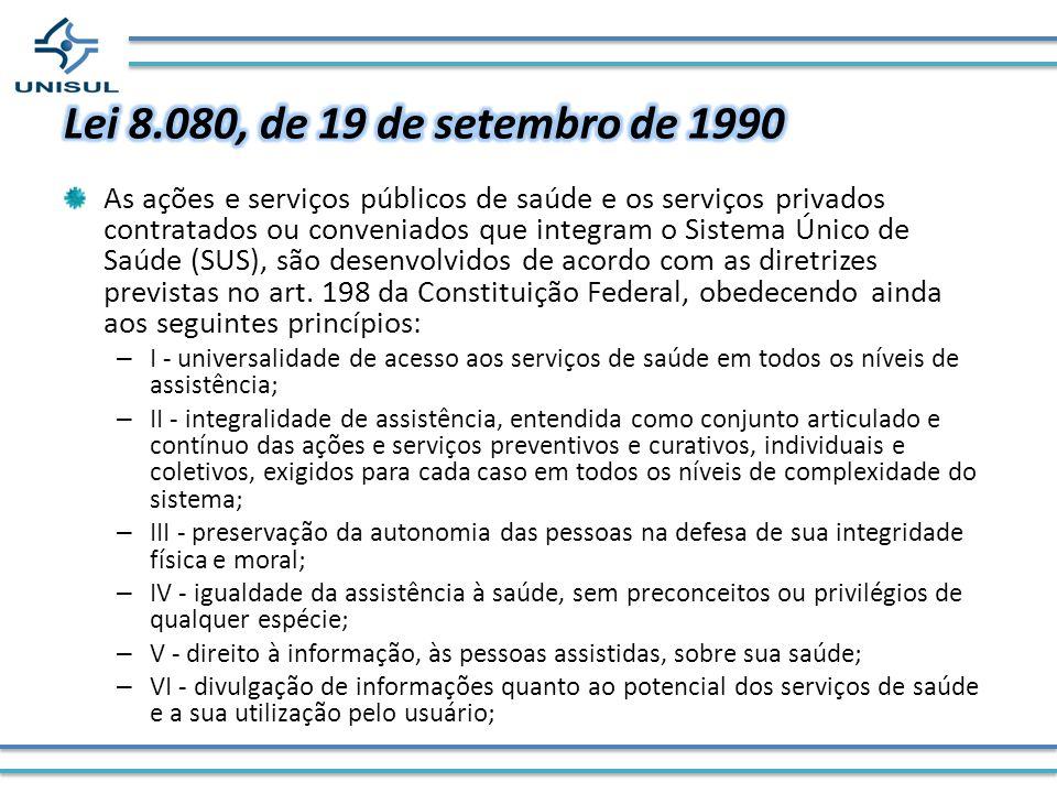 As ações e serviços públicos de saúde e os serviços privados contratados ou conveniados que integram o Sistema Único de Saúde (SUS), são desenvolvidos