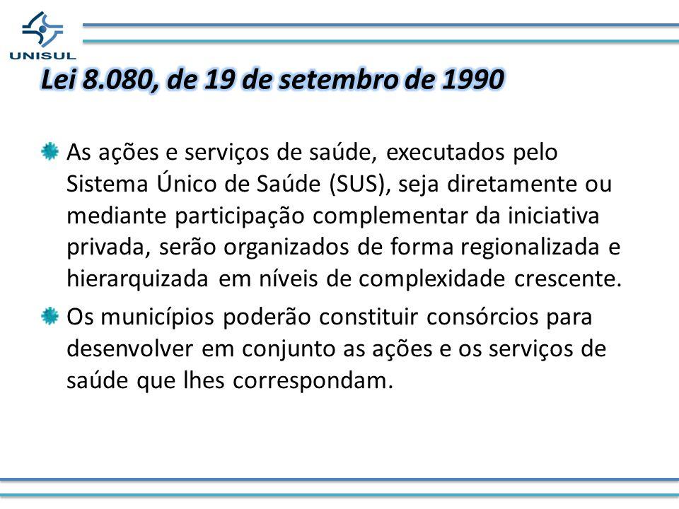 As ações e serviços de saúde, executados pelo Sistema Único de Saúde (SUS), seja diretamente ou mediante participação complementar da iniciativa priva