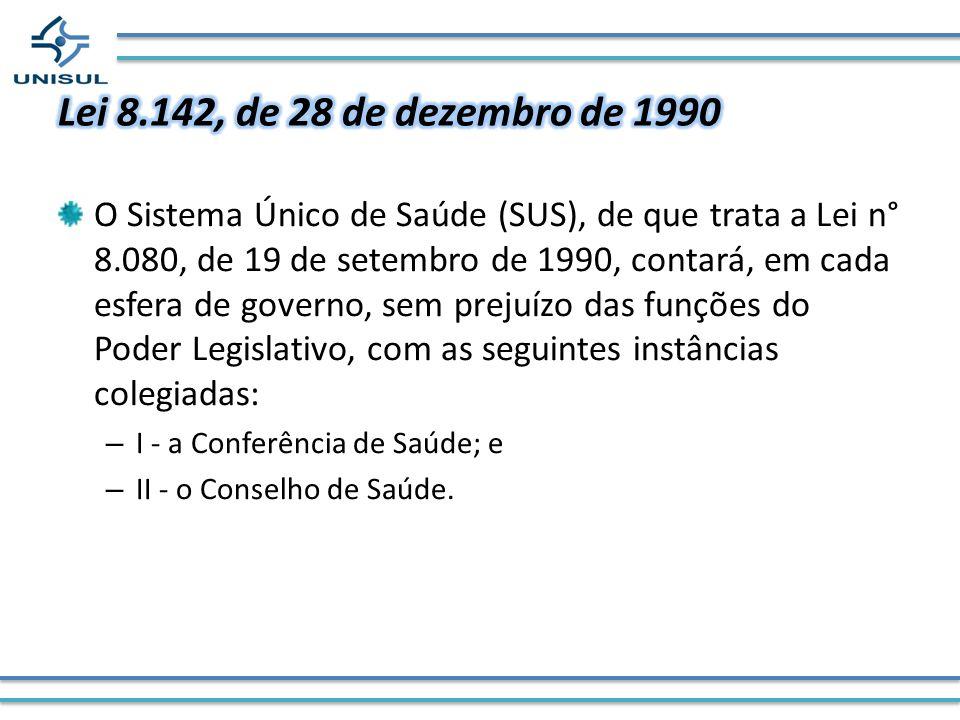 O Sistema Único de Saúde (SUS), de que trata a Lei n° 8.080, de 19 de setembro de 1990, contará, em cada esfera de governo, sem prejuízo das funções d