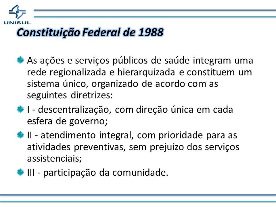 As ações e serviços públicos de saúde integram uma rede regionalizada e hierarquizada e constituem um sistema único, organizado de acordo com as segui