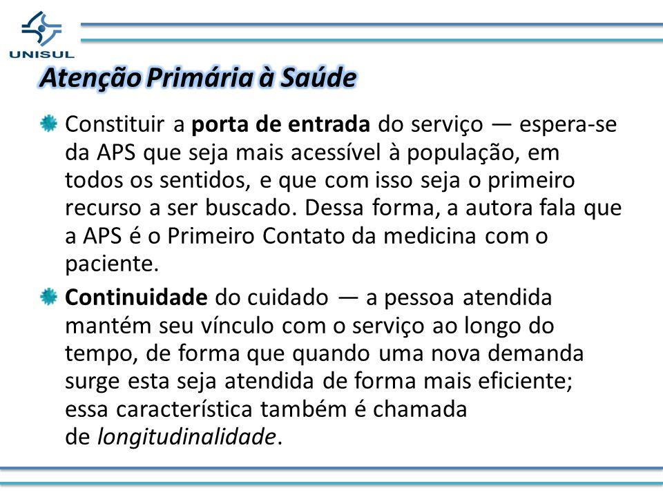 Constituir a porta de entrada do serviço espera-se da APS que seja mais acessível à população, em todos os sentidos, e que com isso seja o primeiro re