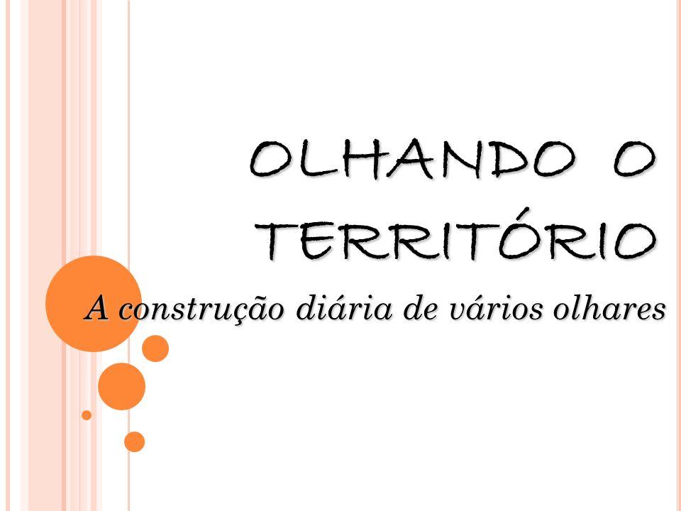 OLHANDO O TERRITÓRIO A construção diária de vários olhares