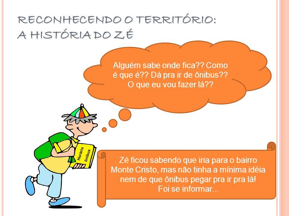 RECONHECENDO O TERRITÓRIO: A HISTÓRIA DO ZÉ Zé ficou sabendo que iria para o bairro Monte Cristo, mas não tinha a mínima idéia nem de que ônibus pegar
