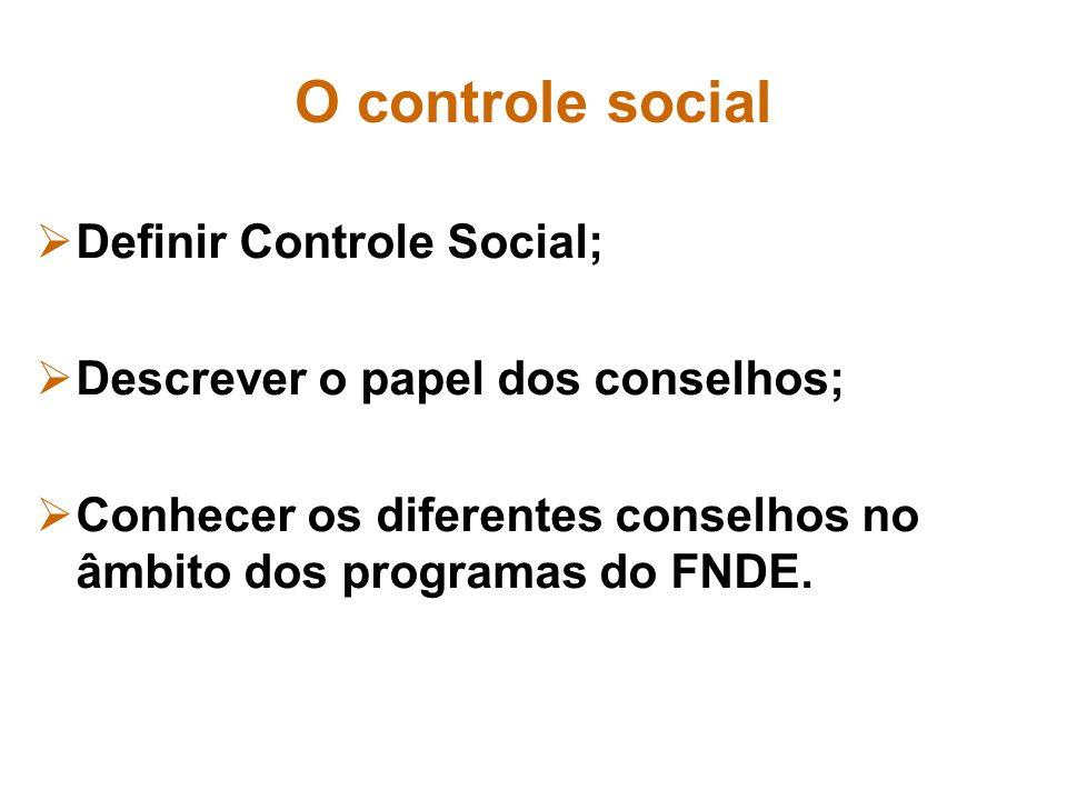O controle social Definir Controle Social; Descrever o papel dos conselhos; Conhecer os diferentes conselhos no âmbito dos programas do FNDE.