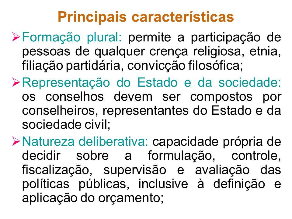 Principais características Formação plural: permite a participação de pessoas de qualquer crença religiosa, etnia, filiação partidária, convicção filo
