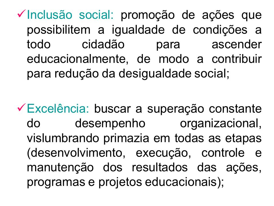 Inclusão social: promoção de ações que possibilitem a igualdade de condições a todo cidadão para ascender educacionalmente, de modo a contribuir para
