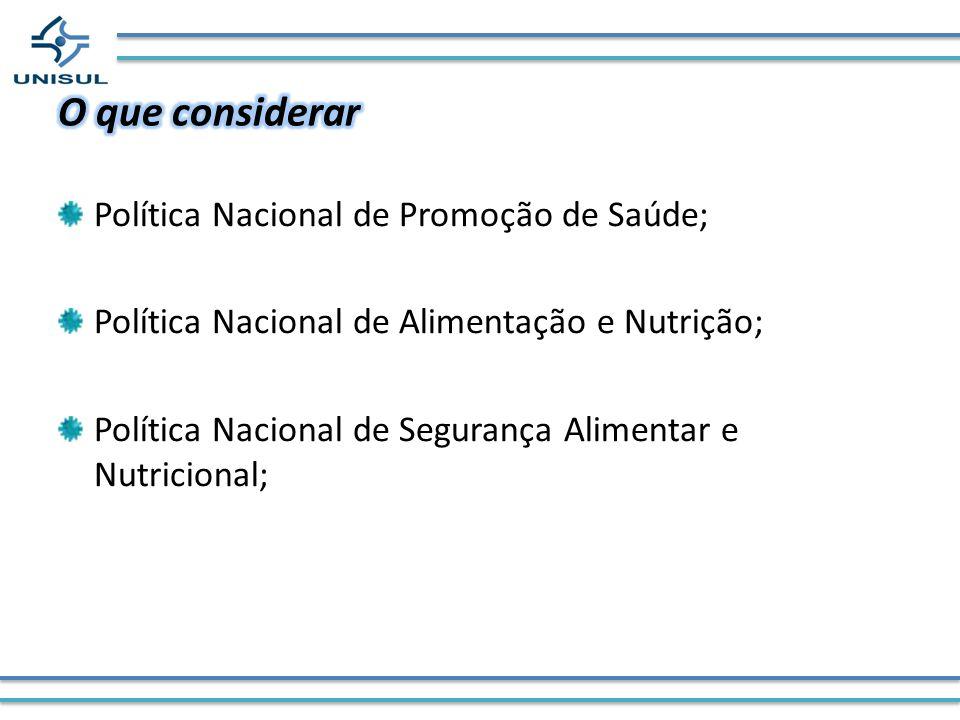 Política Nacional de Promoção de Saúde; Política Nacional de Alimentação e Nutrição; Política Nacional de Segurança Alimentar e Nutricional;