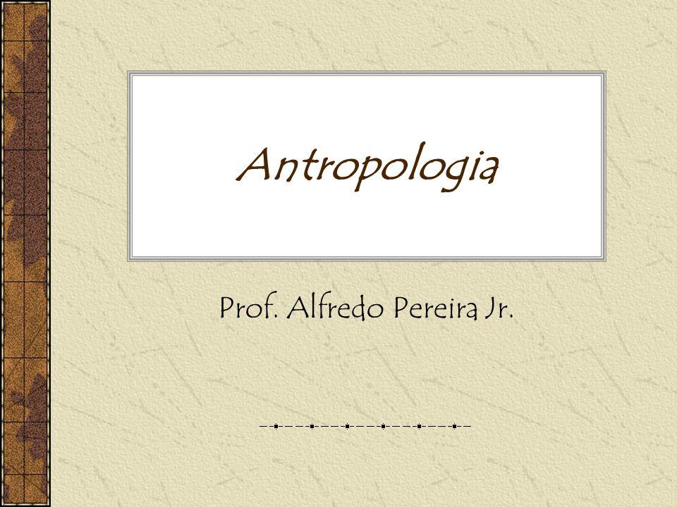 Antropologia Prof. Alfredo Pereira Jr.