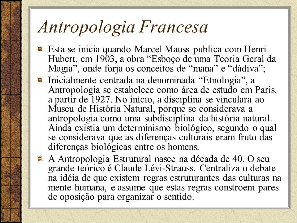 Antropologia Francesa Esta se inicia quando Marcel Mauss publica com Henri Hubert, em 1903, a obra Esboço de uma Teoria Geral da Magia, onde forja os