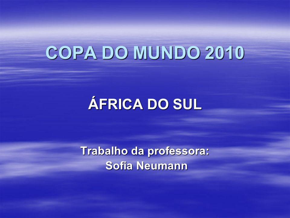 COPA DO MUNDO 2010 ÁFRICA DO SUL Trabalho da professora: Sofia Neumann Sofia Neumann