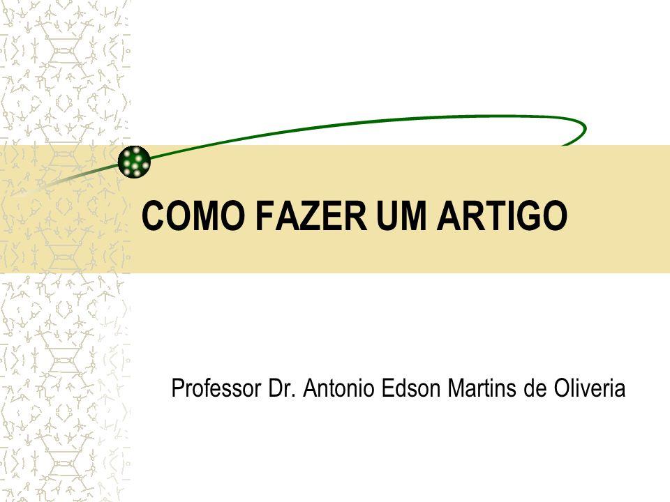 COMO FAZER UM ARTIGO Professor Dr. Antonio Edson Martins de Oliveria