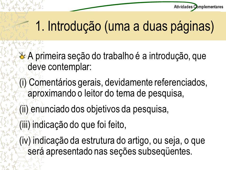 Atividades Complementares 1. Introdução (uma a duas páginas) A primeira seção do trabalho é a introdução, que deve contemplar: (i) Comentários gerais,