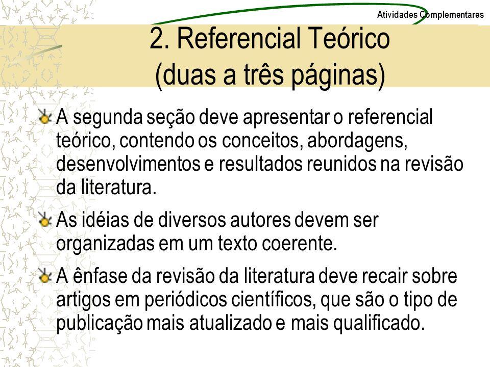 Atividades Complementares 2. Referencial Teórico (duas a três páginas) A segunda seção deve apresentar o referencial teórico, contendo os conceitos, a