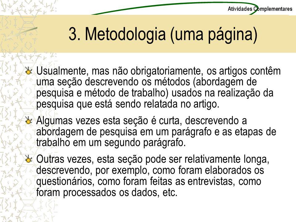 Atividades Complementares 3. Metodologia (uma página) Usualmente, mas não obrigatoriamente, os artigos contêm uma seção descrevendo os métodos (aborda