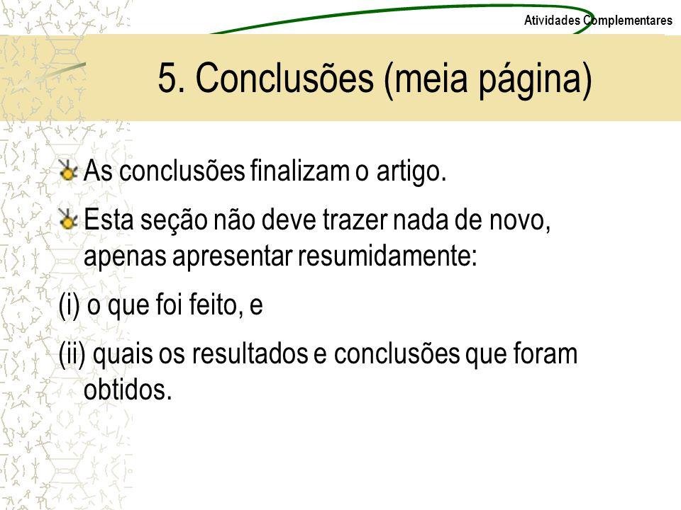 Atividades Complementares 5. Conclusões (meia página) As conclusões finalizam o artigo. Esta seção não deve trazer nada de novo, apenas apresentar res