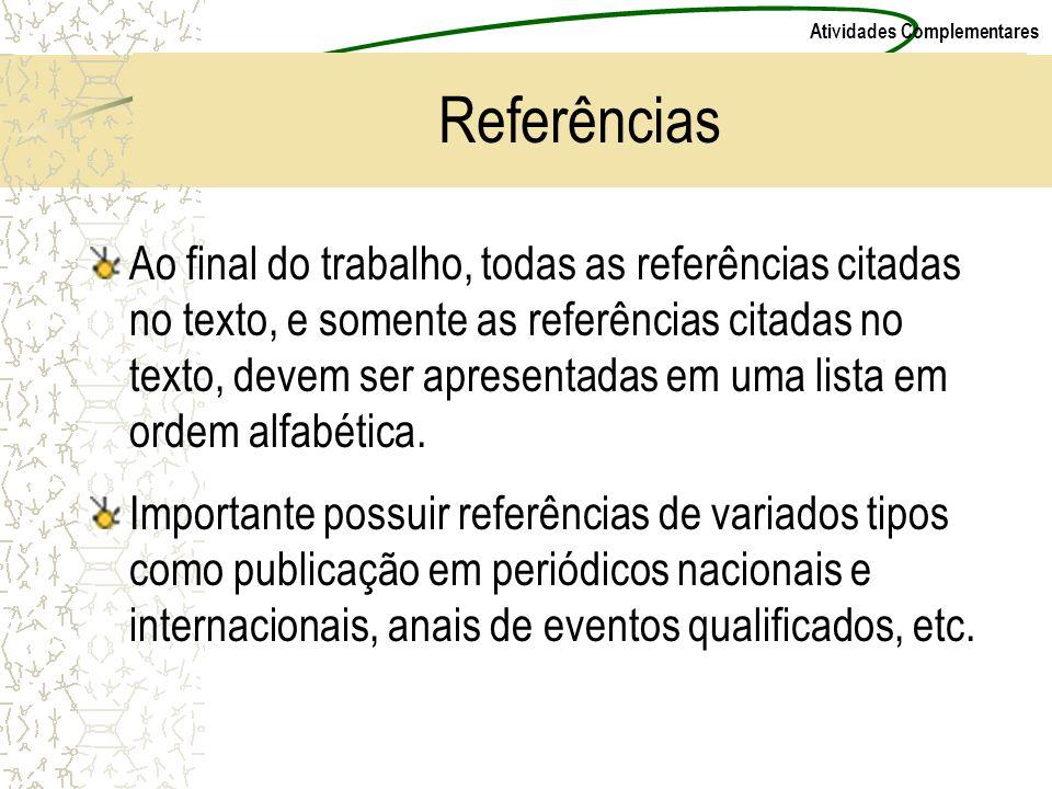 Atividades Complementares Referências Ao final do trabalho, todas as referências citadas no texto, e somente as referências citadas no texto, devem se