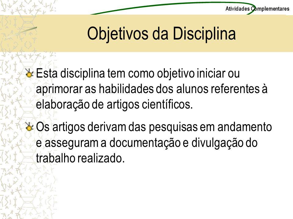 Atividades Complementares Objetivos da Disciplina Esta disciplina tem como objetivo iniciar ou aprimorar as habilidades dos alunos referentes à elabor
