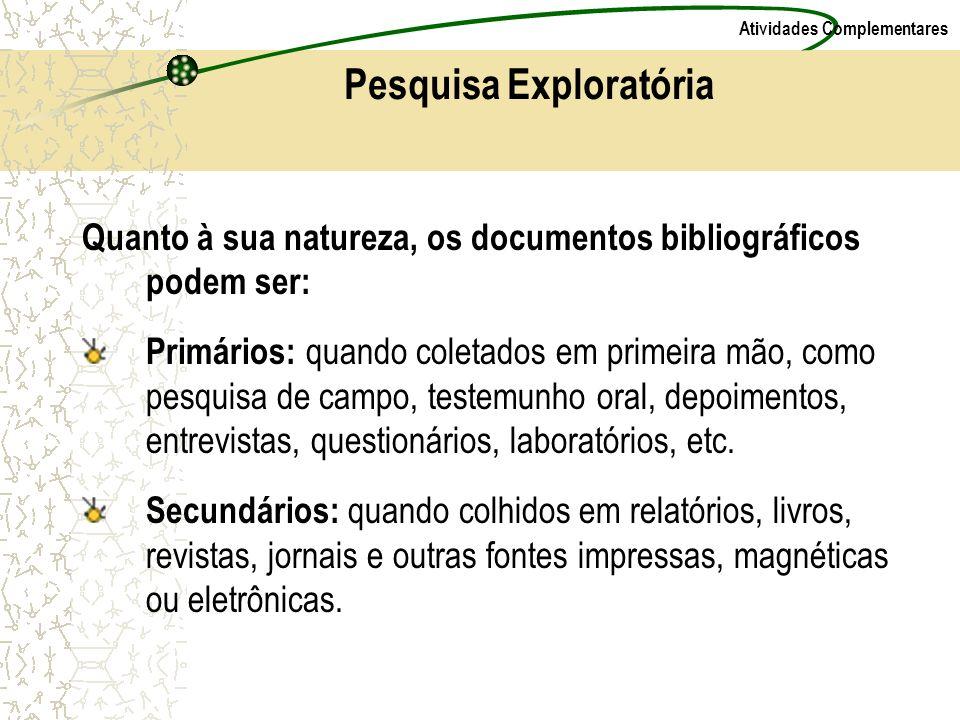 Atividades Complementares Quanto à sua natureza, os documentos bibliográficos podem ser: Primários: quando coletados em primeira mão, como pesquisa de