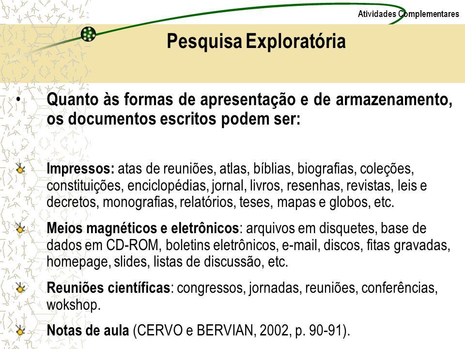 Atividades Complementares Pesquisa Exploratória Quanto às formas de apresentação e de armazenamento, os documentos escritos podem ser: Impressos: atas