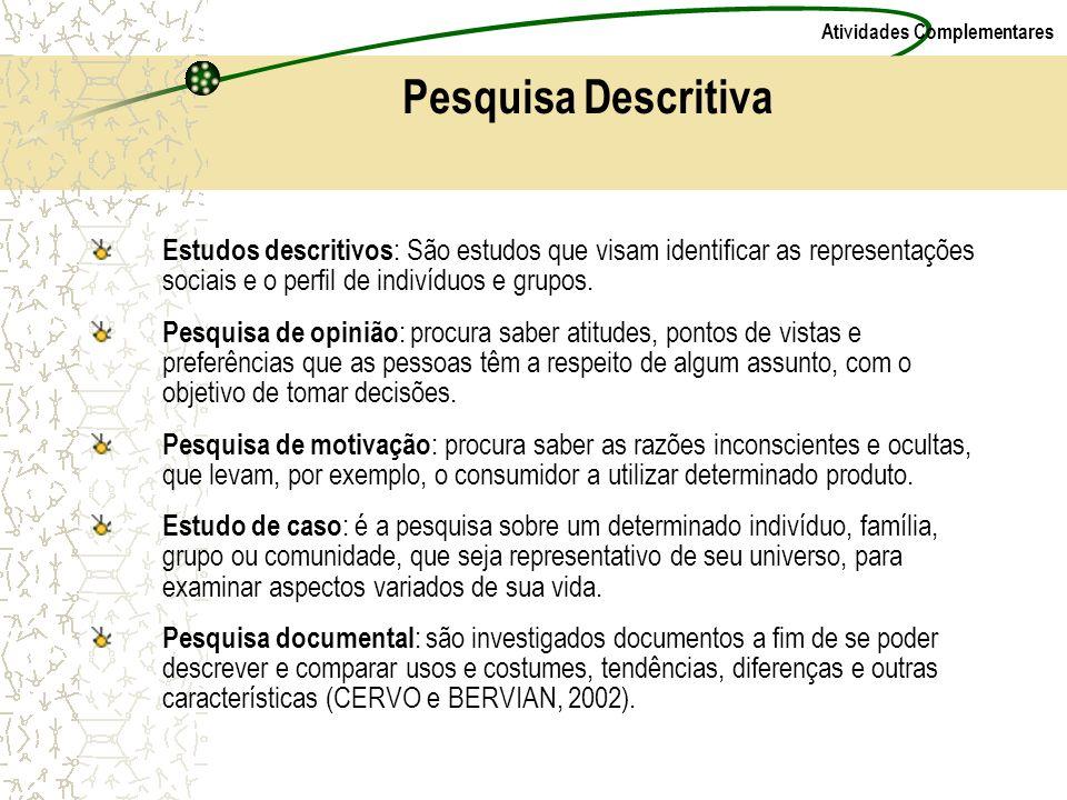Atividades Complementares Estudos descritivos : São estudos que visam identificar as representações sociais e o perfil de indivíduos e grupos. Pesquis