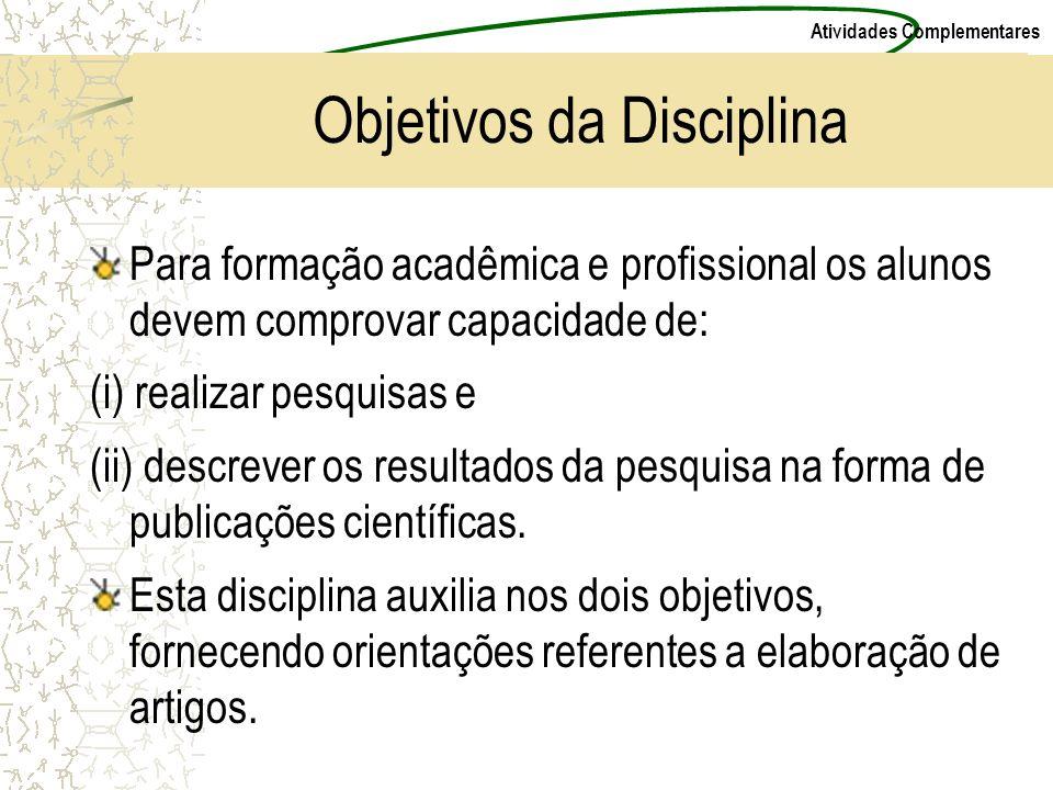 Atividades Complementares Objetivos da Disciplina Para formação acadêmica e profissional os alunos devem comprovar capacidade de: (i) realizar pesquis