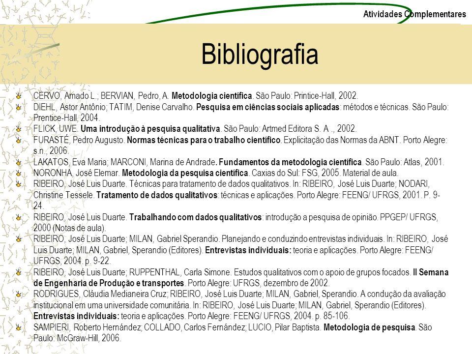 Atividades Complementares Bibliografia CERVO, Amado L.; BERVIAN, Pedro, A. Metodologia científica. São Paulo: Printice-Hall, 2002. DIEHL, Astor Antôni