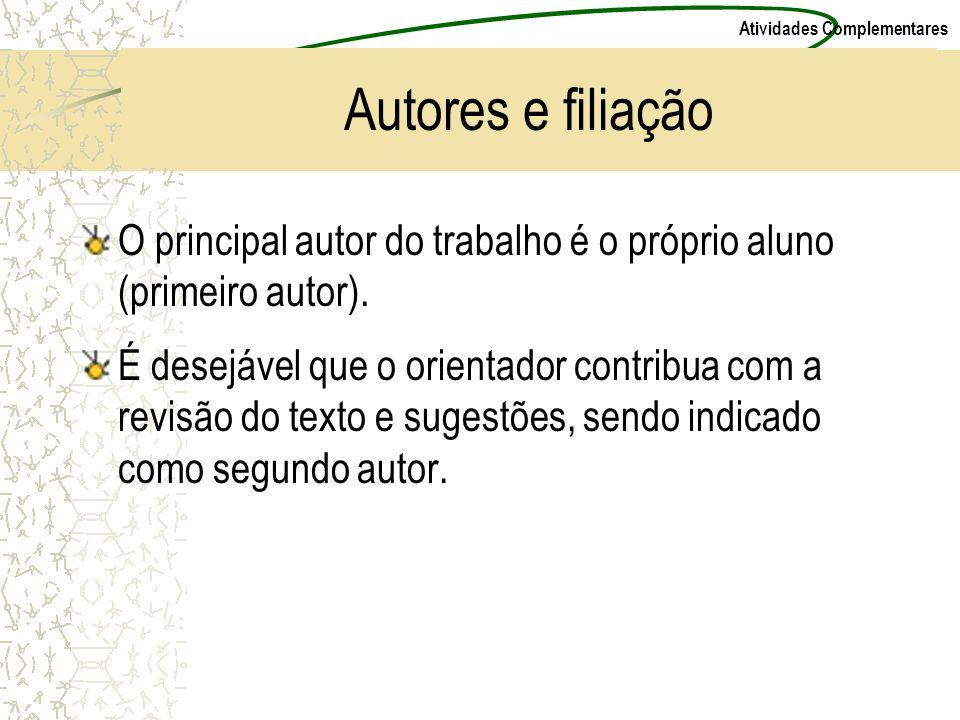 Atividades Complementares Autores e filiação O principal autor do trabalho é o próprio aluno (primeiro autor). É desejável que o orientador contribua