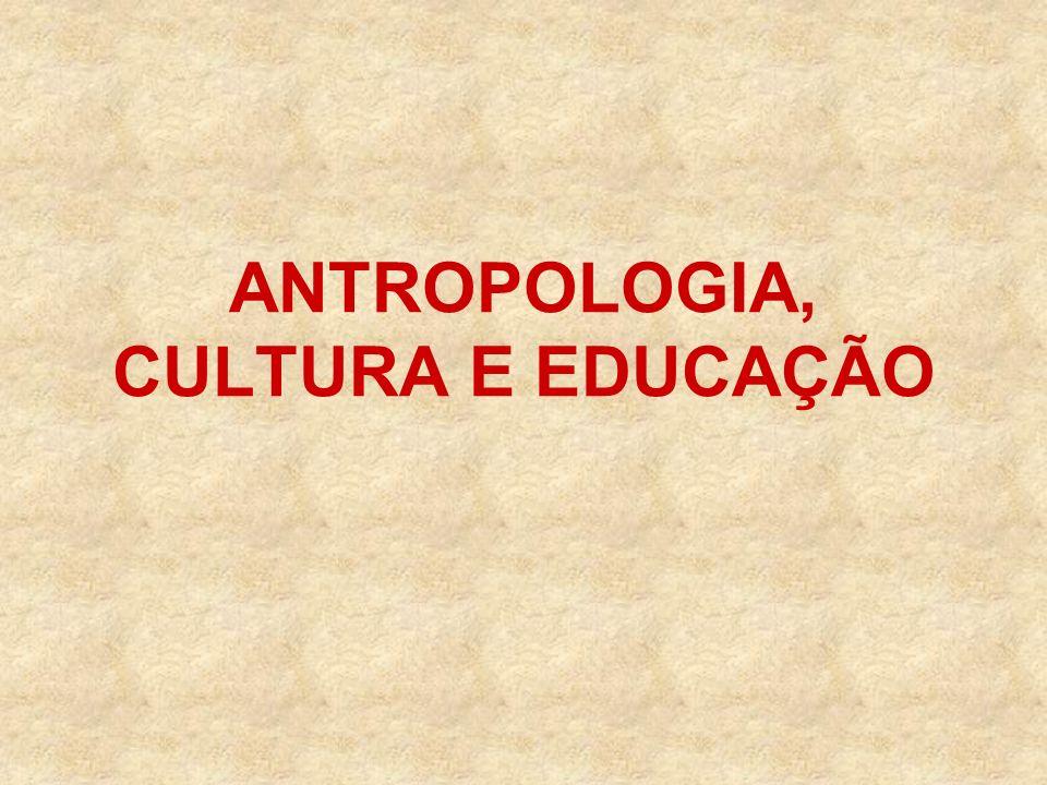 ANTROPOLOGIA, CULTURA E EDUCAÇÃO