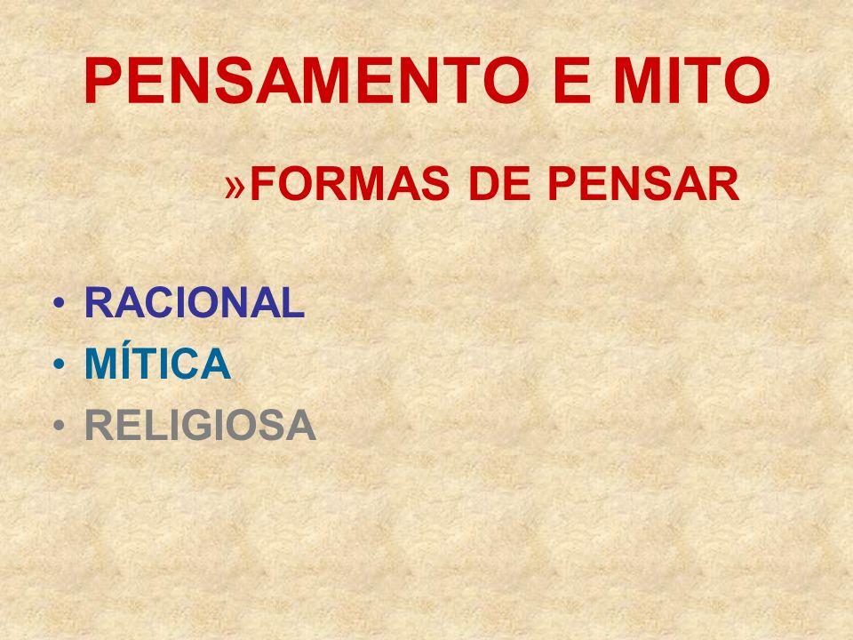 PENSAMENTO E MITO »FORMAS DE PENSAR RACIONAL MÍTICA RELIGIOSA