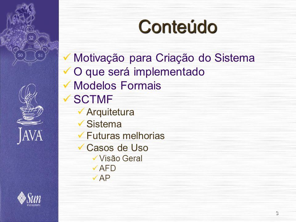 3 Conteúdo Motivação para Criação do Sistema O que será implementado Modelos Formais SCTMF Arquitetura Sistema Futuras melhorias Casos de Uso Visão Geral AFD AP