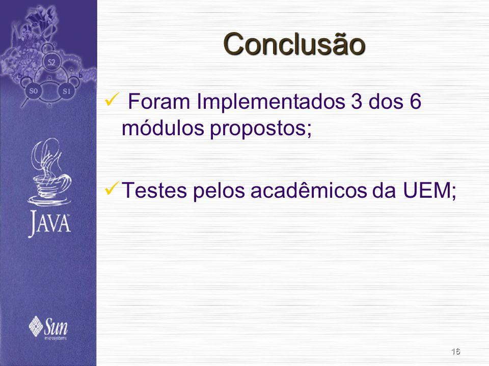 16 Conclusão Foram Implementados 3 dos 6 módulos propostos; Testes pelos acadêmicos da UEM;