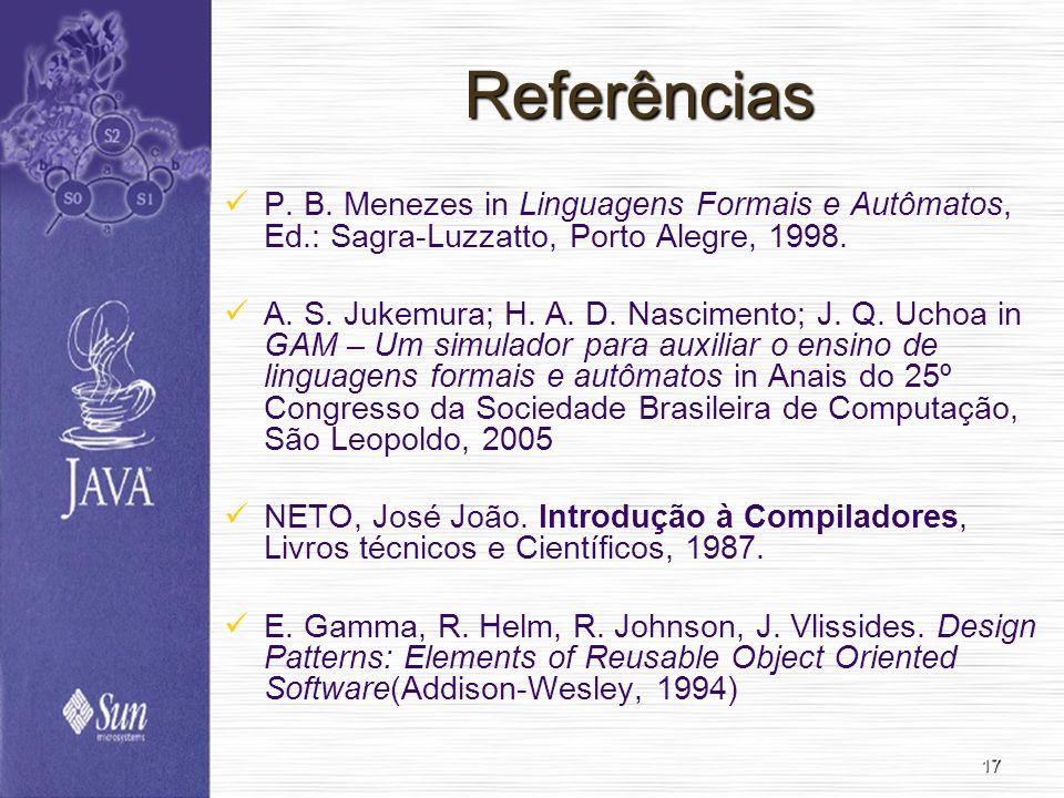 17 Referências P. B. Menezes in Linguagens Formais e Autômatos, Ed.: Sagra-Luzzatto, Porto Alegre, 1998. A. S. Jukemura; H. A. D. Nascimento; J. Q. Uc