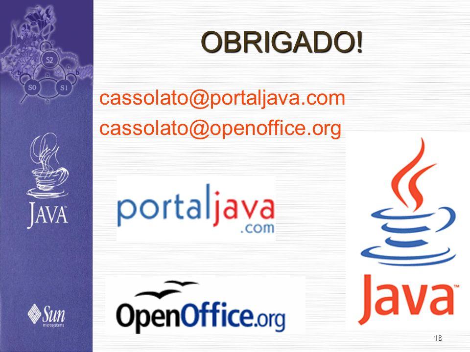 16 cassolato@portaljava.com cassolato@openoffice.org OBRIGADO!
