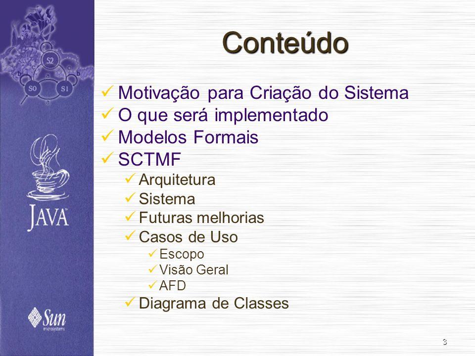 3 Conteúdo Motivação para Criação do Sistema O que será implementado Modelos Formais SCTMF Arquitetura Sistema Futuras melhorias Casos de Uso Escopo V