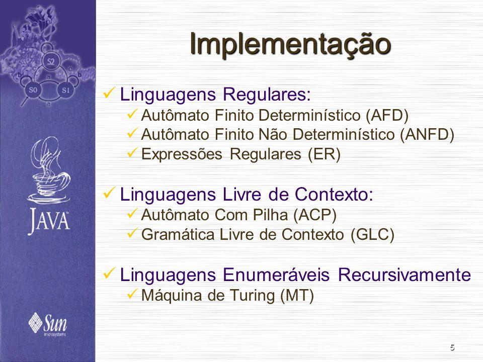 5 Implementação Linguagens Regulares: Autômato Finito Determinístico (AFD) Autômato Finito Não Determinístico (ANFD) Expressões Regulares (ER) Linguag