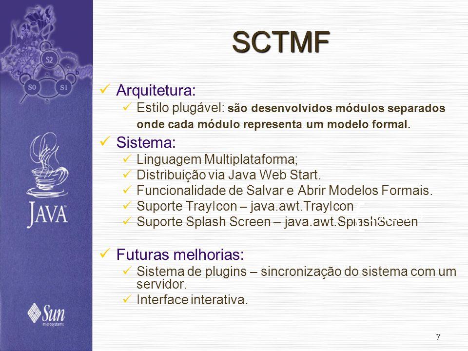 7 SCTMF Arquitetura: Estilo plugável: são desenvolvidos módulos separados onde cada módulo representa um modelo formal. Sistema: Linguagem Multiplataf