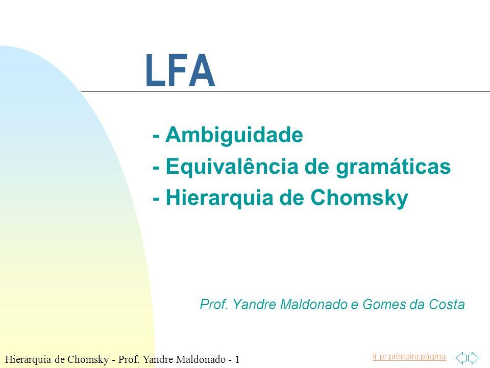 Ir p/ primeira página Hierarquia de Chomsky n GLC ou Tipo 2 u São as gramáticas onde todas as regras de produção pertencentes ao conjunto P são do tipo: A onde (V N V T ) * A V N u A próxima gramática é GLC com restrições.