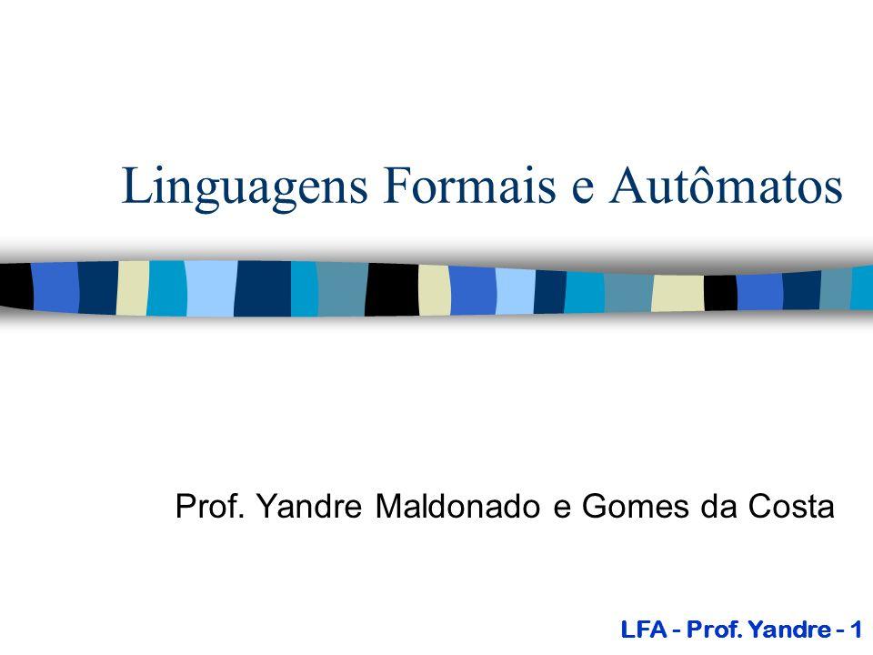 Introdução n Problema: definir um conjunto de cadeias de símbolos; n Exemplo: conjunto M dos números binários que têm 2 dígitos M={00,01,10,11} LFA - Prof.