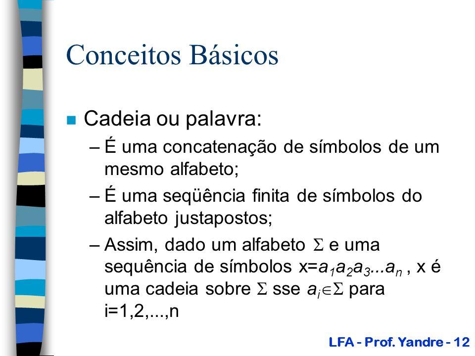 Conceitos Básicos n Cadeia ou palavra: –É uma concatenação de símbolos de um mesmo alfabeto; –É uma seqüência finita de símbolos do alfabeto justapost