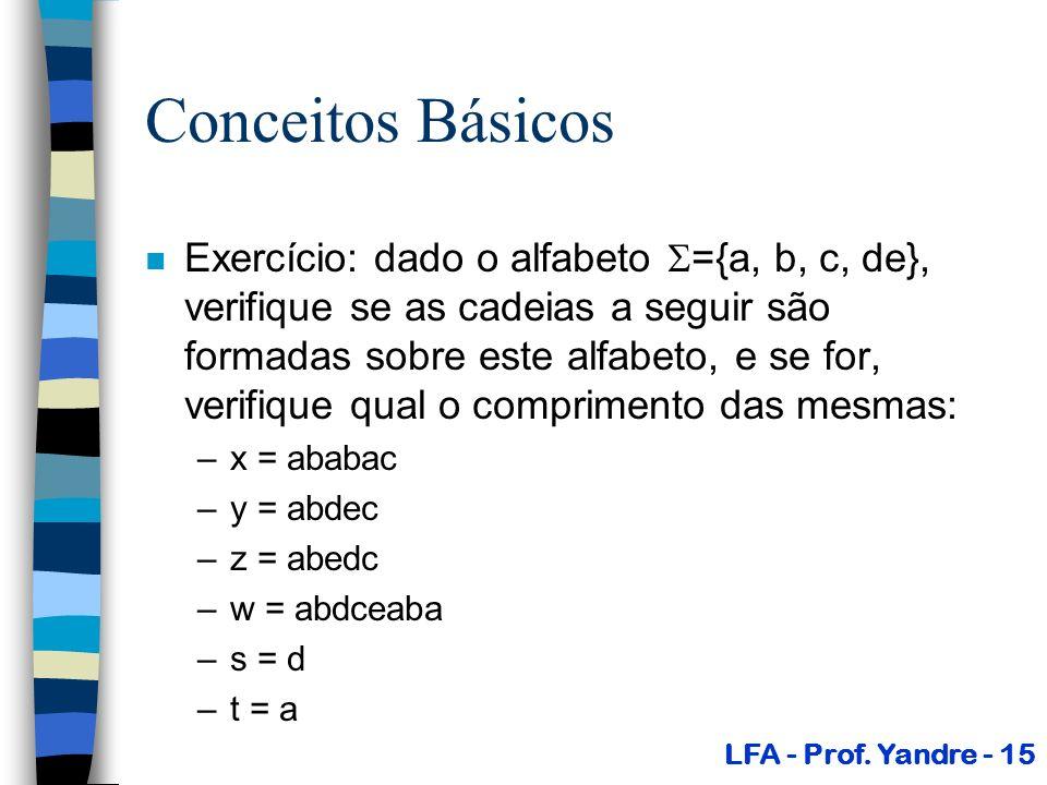 Conceitos Básicos n Exercício: dado o alfabeto ={a, b, c, de}, verifique se as cadeias a seguir são formadas sobre este alfabeto, e se for, verifique