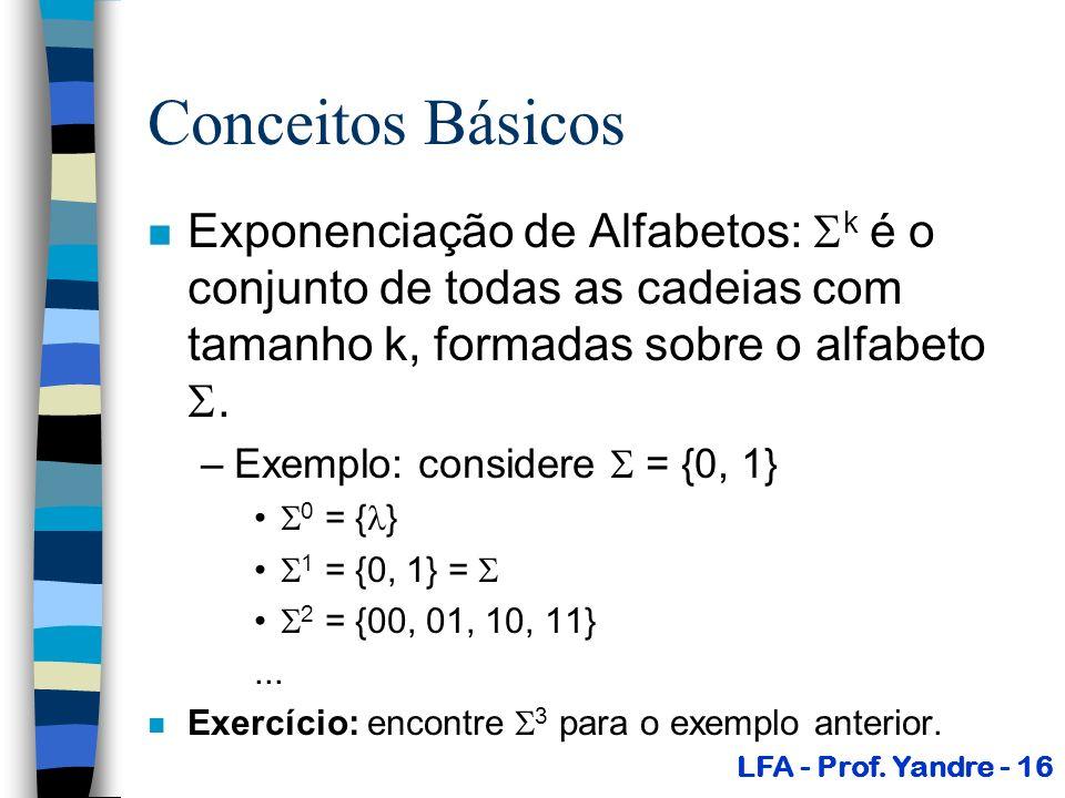 Conceitos Básicos n Exponenciação de Alfabetos: k é o conjunto de todas as cadeias com tamanho k, formadas sobre o alfabeto. –Exemplo: considere = {0,